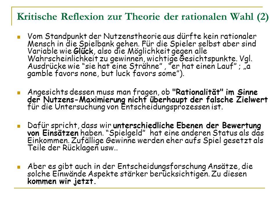 Kritische Reflexion zur Theorie der rationalen Wahl (2) Vom Standpunkt der Nutzenstheorie aus dürfte kein rationaler Mensch in die Spielbank gehen. Fü