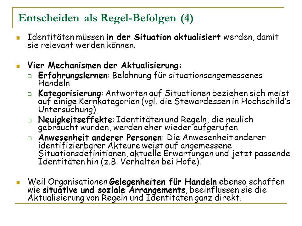 Entscheiden als Regel-Befolgen (4) Identitäten müssen in der Situation aktualisiert werden, damit sie relevant werden können. Vier Mechanismen der Akt