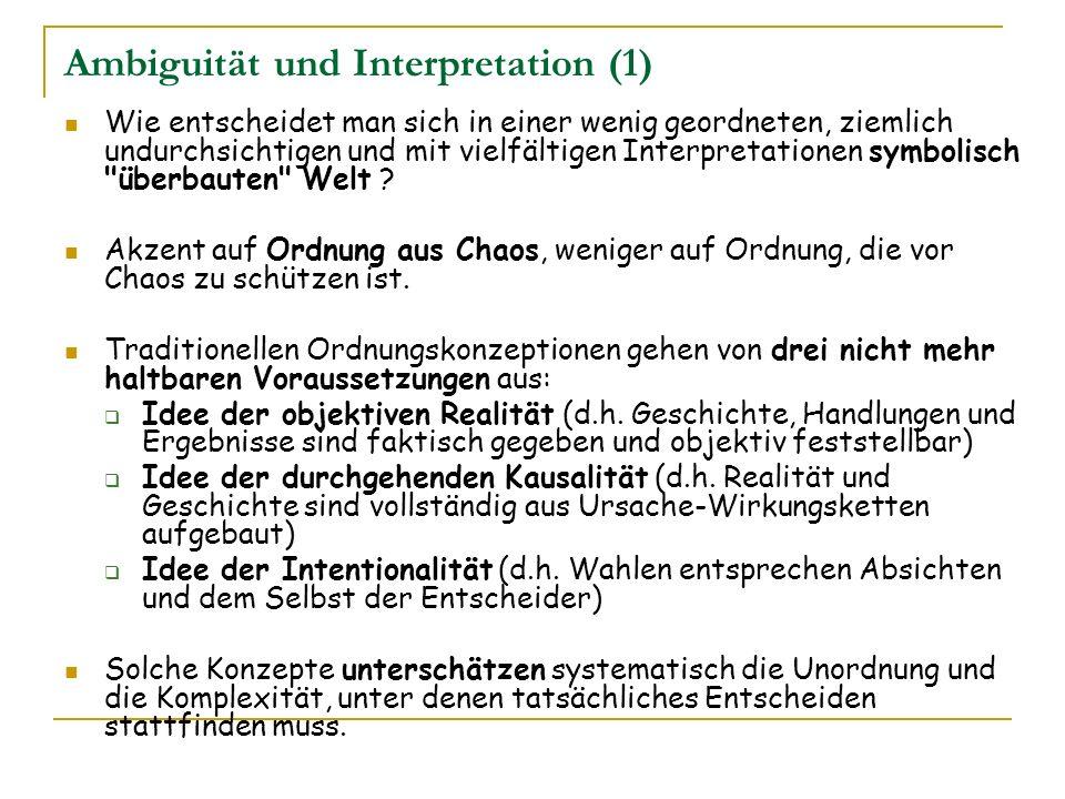 Ambiguität und Interpretation (1) Wie entscheidet man sich in einer wenig geordneten, ziemlich undurchsichtigen und mit vielfältigen Interpretationen