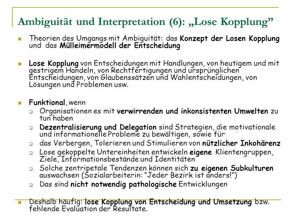 Ambiguität und Interpretation (6): Lose Kopplung Theorien des Umgangs mit Ambiguität: das Konzept der Losen Kopplung und das Mülleimermodell der Entsc