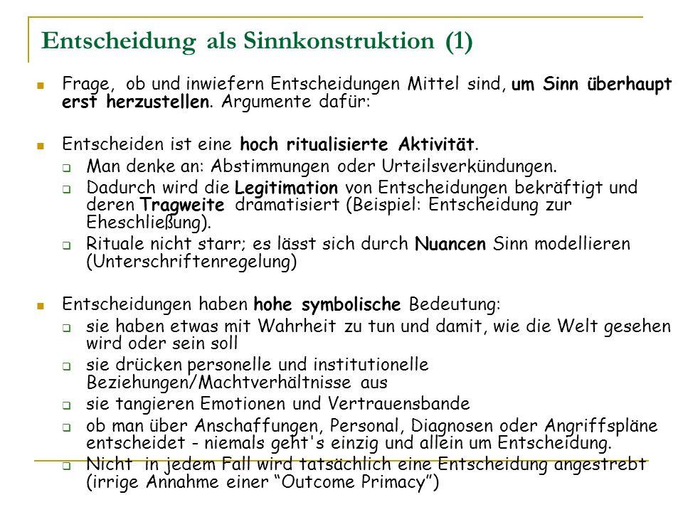 Entscheidung als Sinnkonstruktion (1) Frage, ob und inwiefern Entscheidungen Mittel sind, um Sinn überhaupt erst herzustellen. Argumente dafür: Entsch