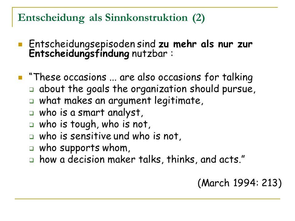 Entscheidung als Sinnkonstruktion (2) Entscheidungsepisoden sind zu mehr als nur zur Entscheidungsfindung nutzbar : These occasions... are also occasi