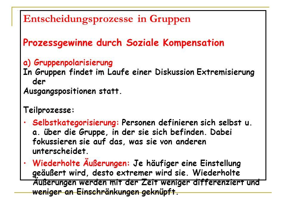 Entscheidungsprozesse in Gruppen Polarisierung Entscheidungsprozesse in Gruppen Prozessgewinne durch Soziale Kompensation a) Gruppenpolarisierung In G