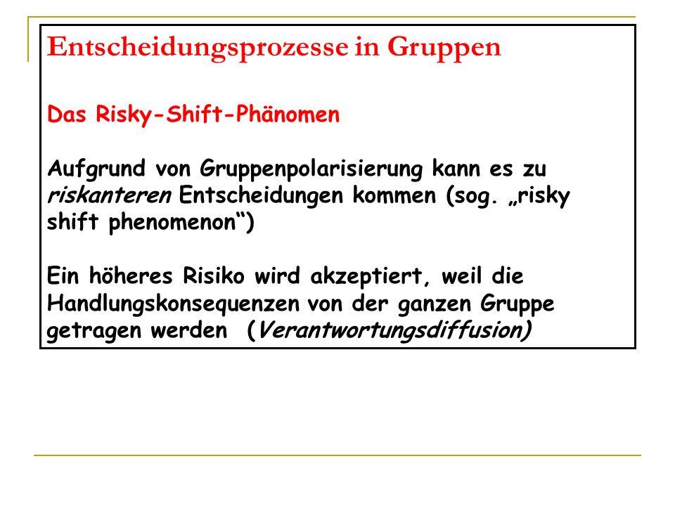 Entscheidungsprozesse in Gruppen risky-shift Entscheidungsprozesse in Gruppen Das Risky-Shift-Phänomen Aufgrund von Gruppenpolarisierung kann es zu ri