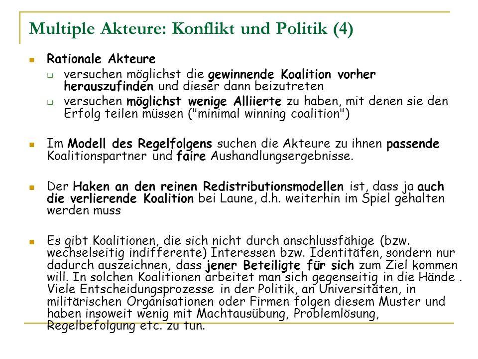 Multiple Akteure: Konflikt und Politik (4) Rationale Akteure versuchen möglichst die gewinnende Koalition vorher herauszufinden und dieser dann beizut
