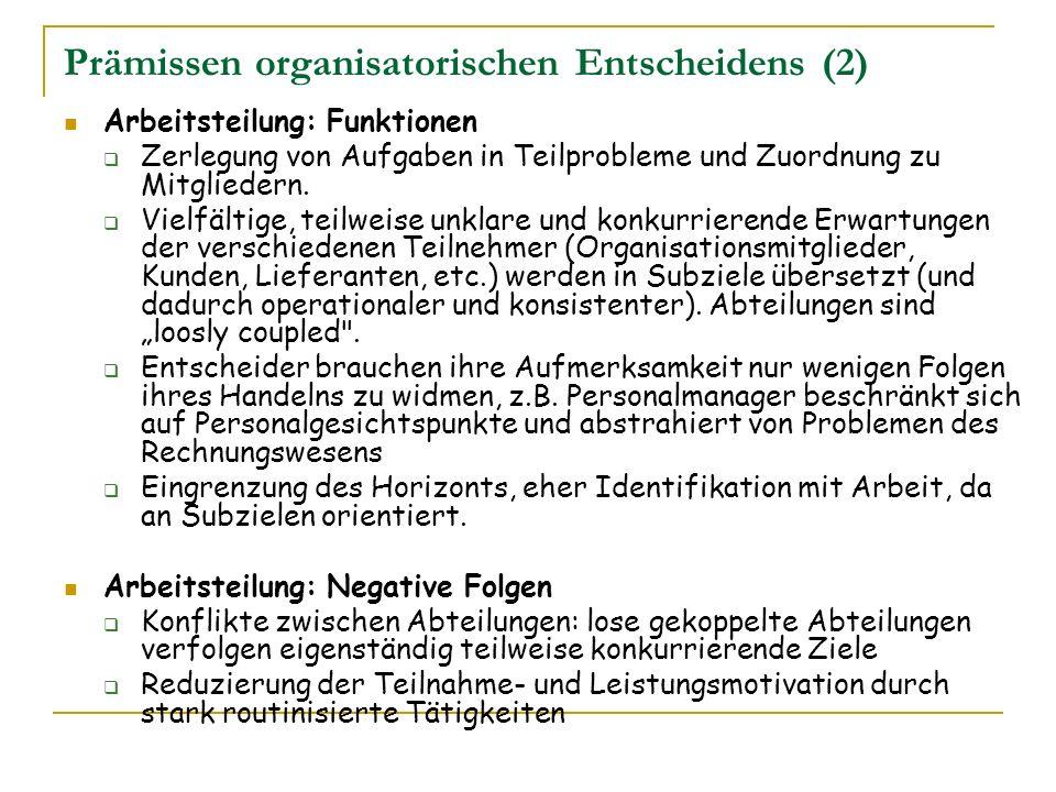 Prämissen organisatorischen Entscheidens (2) Arbeitsteilung: Funktionen Zerlegung von Aufgaben in Teilprobleme und Zuordnung zu Mitgliedern. Vielfälti