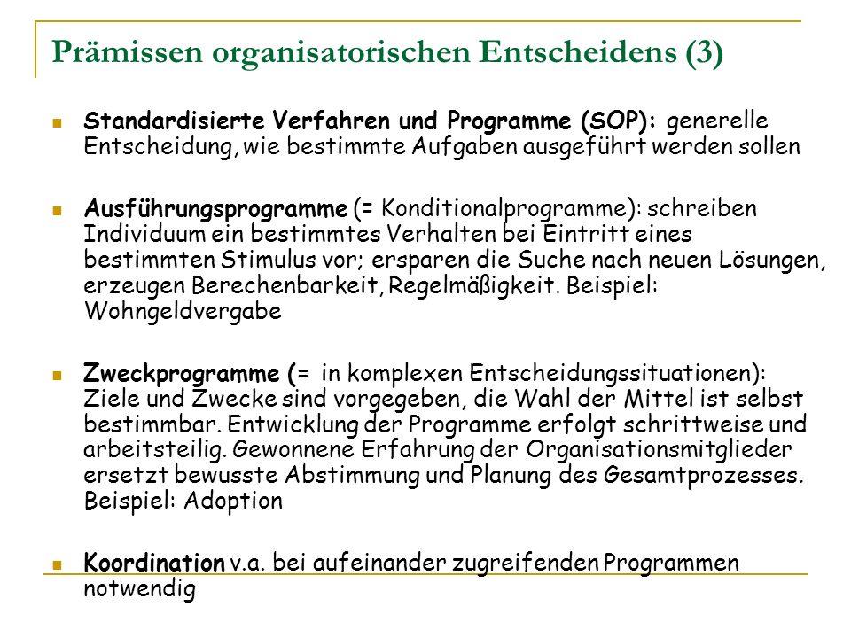 Prämissen organisatorischen Entscheidens (3) Standardisierte Verfahren und Programme (SOP): generelle Entscheidung, wie bestimmte Aufgaben ausgeführt