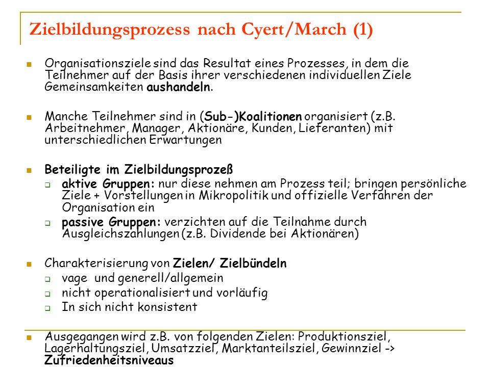 Zielbildungsprozess nach Cyert/March (1) Organisationsziele sind das Resultat eines Prozesses, in dem die Teilnehmer auf der Basis ihrer verschiedenen