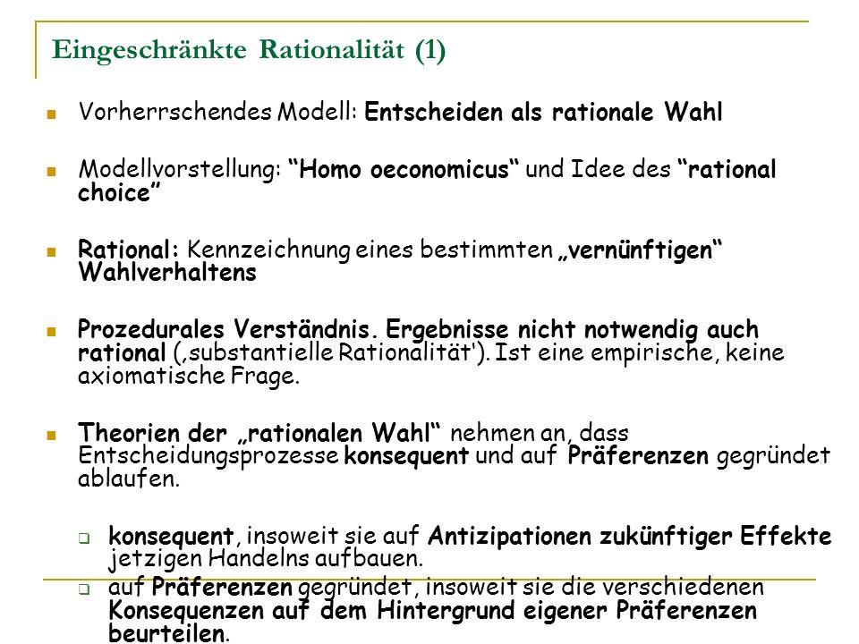 Eingeschränkte Rationalität (1) Vorherrschendes Modell: Entscheiden als rationale Wahl Modellvorstellung: Homo oeconomicus und Idee des rational choic