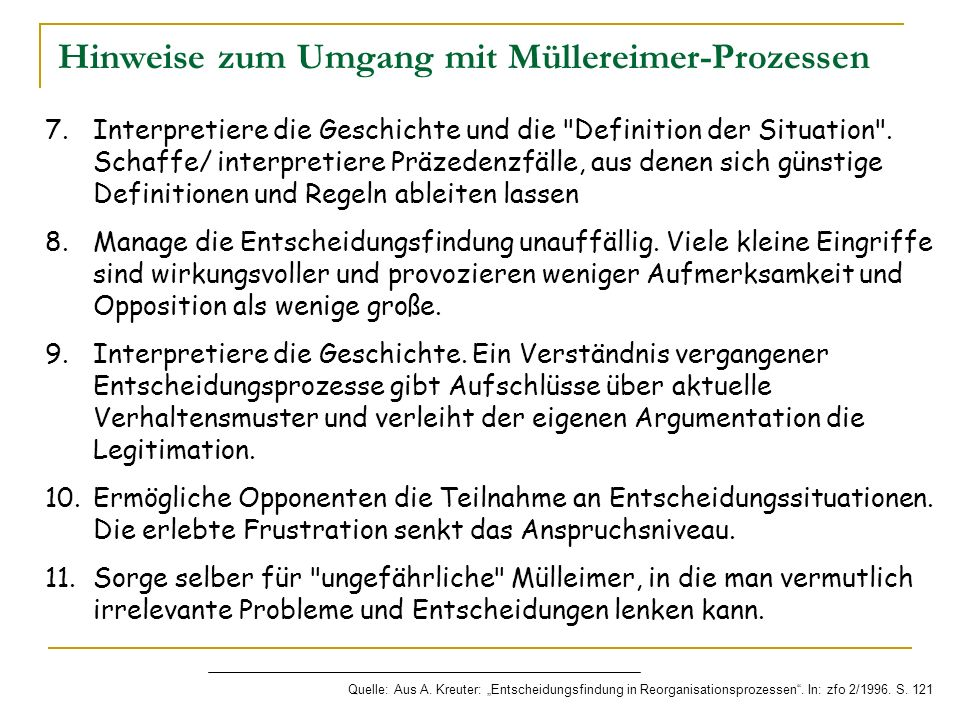 Hinweise zum Umgang mit Müllereimer-Prozessen Quelle: Aus A. Kreuter: Entscheidungsfindung in Reorganisationsprozessen. In: zfo 2/1996. S. 121 7.Inter