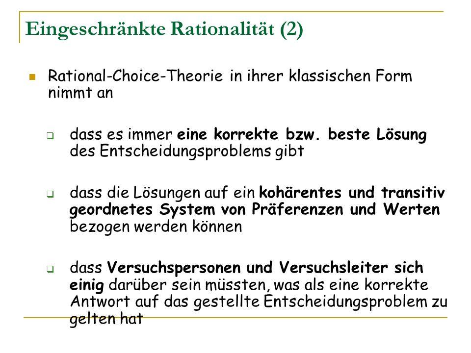Eingeschränkte Rationalität (2) Rational-Choice-Theorie in ihrer klassischen Form nimmt an dass es immer eine korrekte bzw. beste Lösung des Entscheid