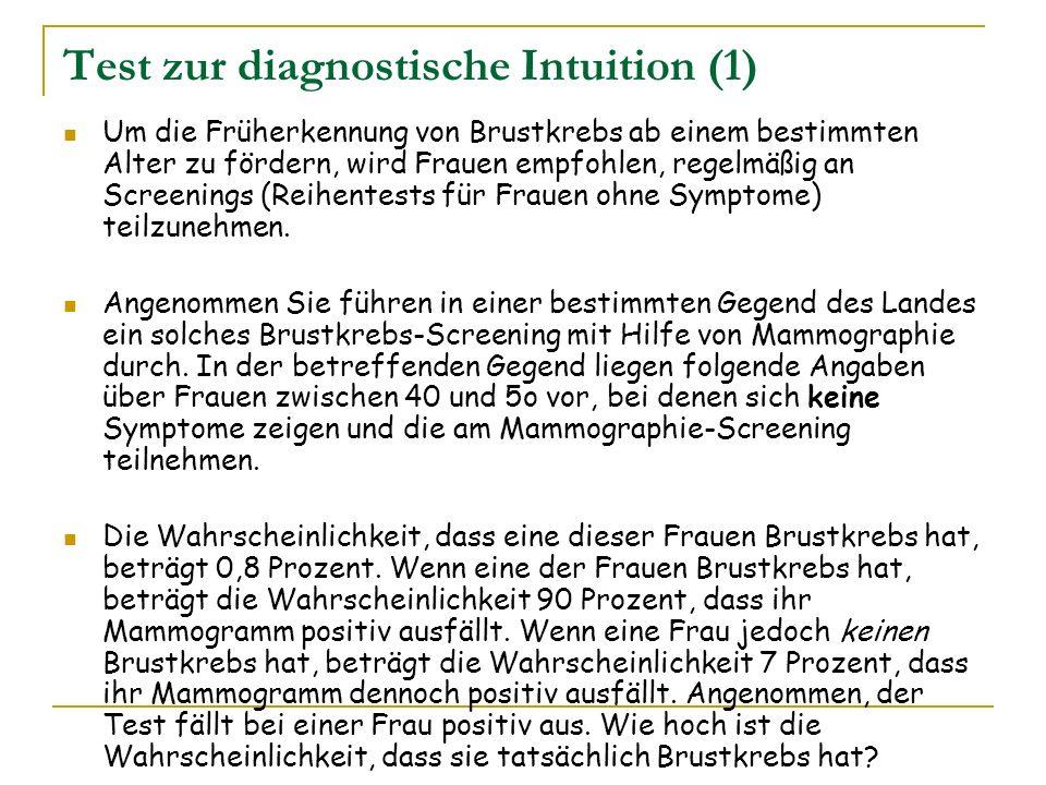 Test zur diagnostische Intuition (1) Um die Früherkennung von Brustkrebs ab einem bestimmten Alter zu fördern, wird Frauen empfohlen, regelmäßig an Sc