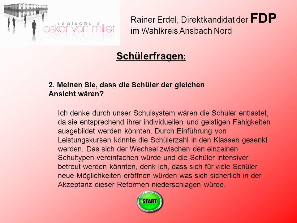 Rainer Erdel, Direktkandidat der FDP im Wahlkreis Ansbach Nord Schülerfragen : 2.