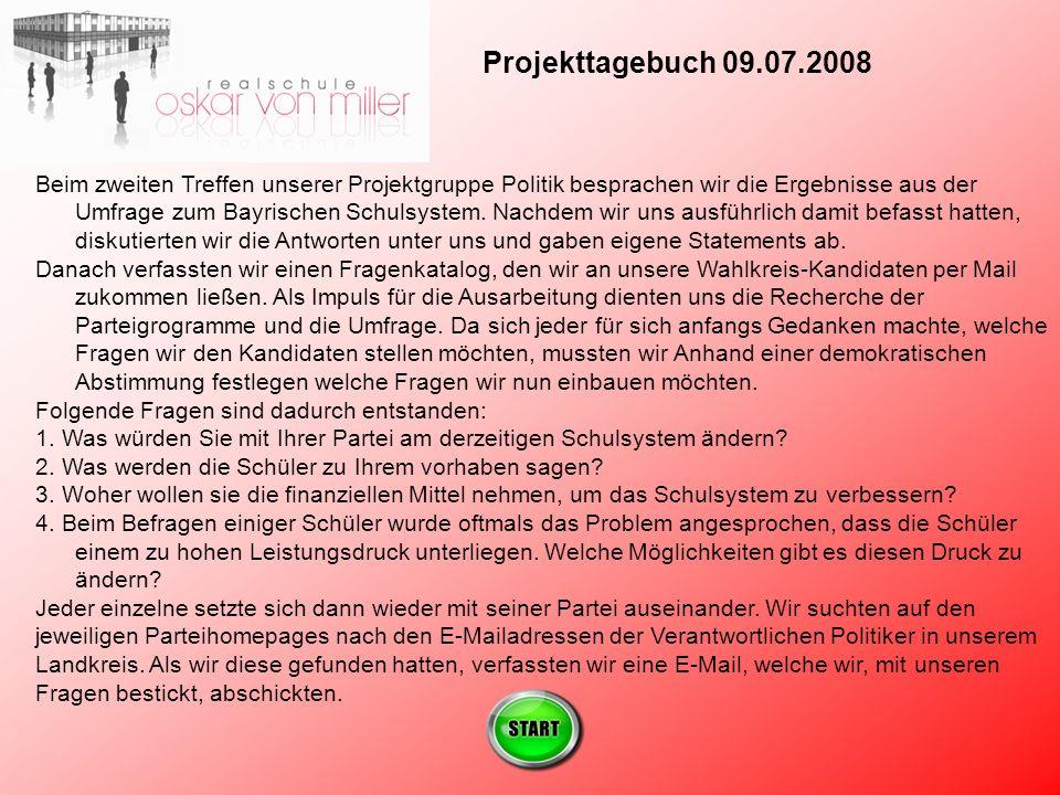 Projekttagebuch 09.07.2008 Beim zweiten Treffen unserer Projektgruppe Politik besprachen wir die Ergebnisse aus der Umfrage zum Bayrischen Schulsystem.