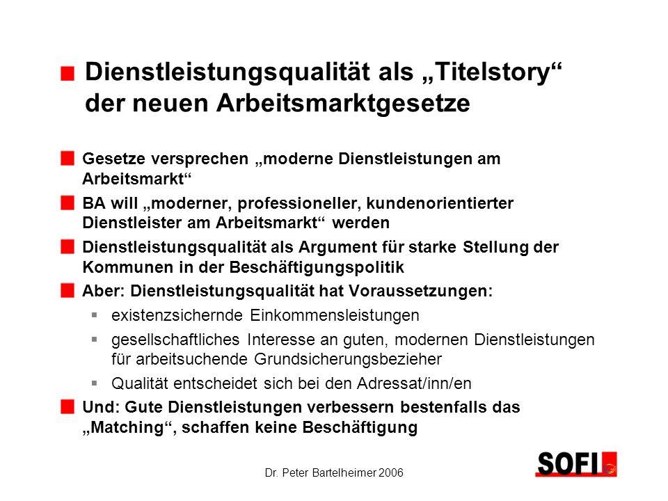 Dr. Peter Bartelheimer 2006 Dienstleistungsqualität als Titelstory der neuen Arbeitsmarktgesetze Gesetze versprechen moderne Dienstleistungen am Arbei