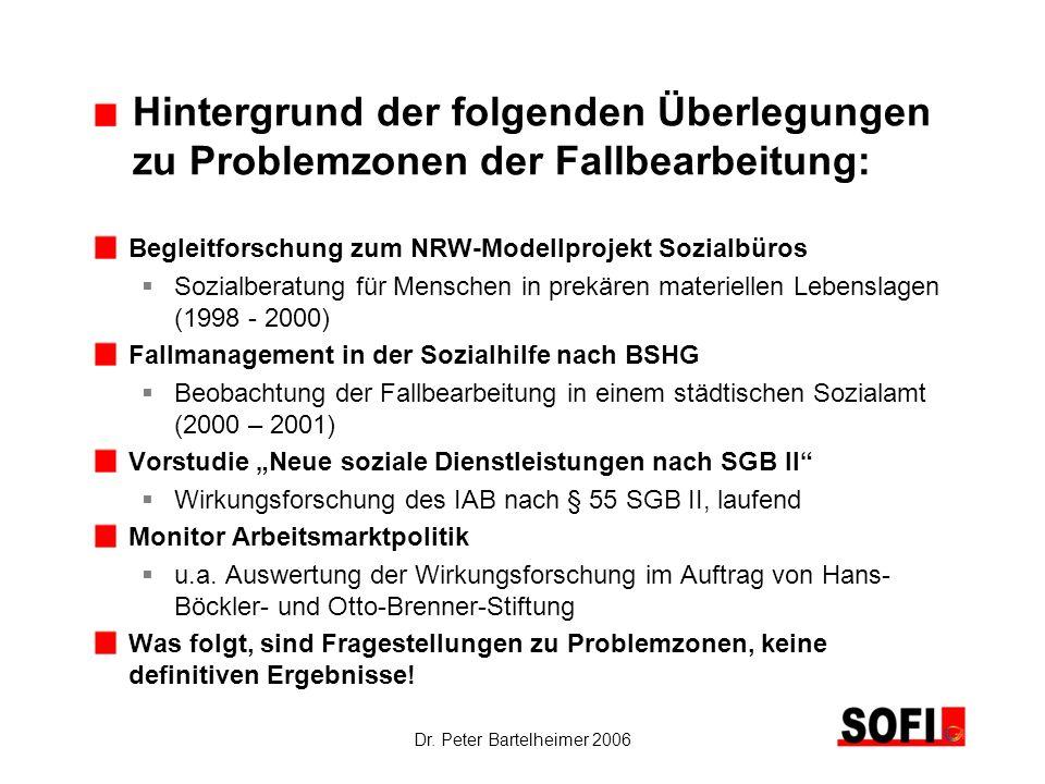 Dr. Peter Bartelheimer 2006 Hintergrund der folgenden Überlegungen zu Problemzonen der Fallbearbeitung: Begleitforschung zum NRW-Modellprojekt Sozialb