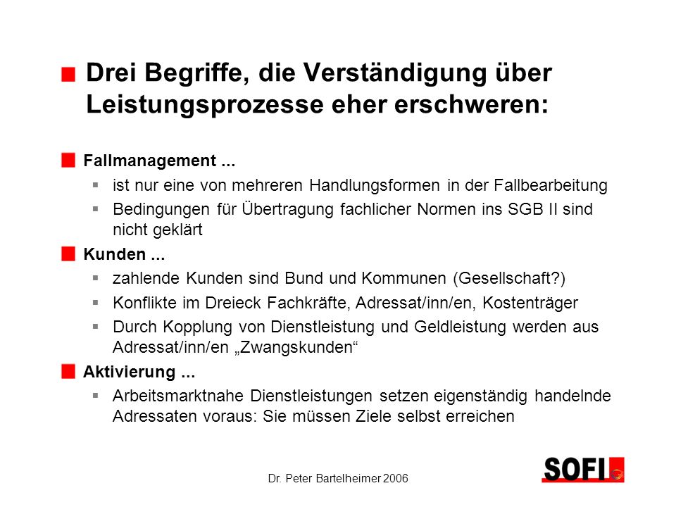 Dr. Peter Bartelheimer 2006 Drei Begriffe, die Verständigung über Leistungsprozesse eher erschweren: Fallmanagement... ist nur eine von mehreren Handl