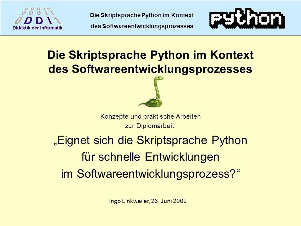 Die Skriptsprache Python im Kontext des Softwareentwicklungsprozesses Konzepte und praktische Arbeiten zur Diplomarbeit: Eignet sich die Skriptsprache