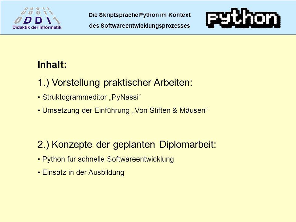 Die Skriptsprache Python im Kontext des Softwareentwicklungsprozesses Inhalt: 1.) Vorstellung praktischer Arbeiten: Struktogrammeditor PyNassi Umsetzu