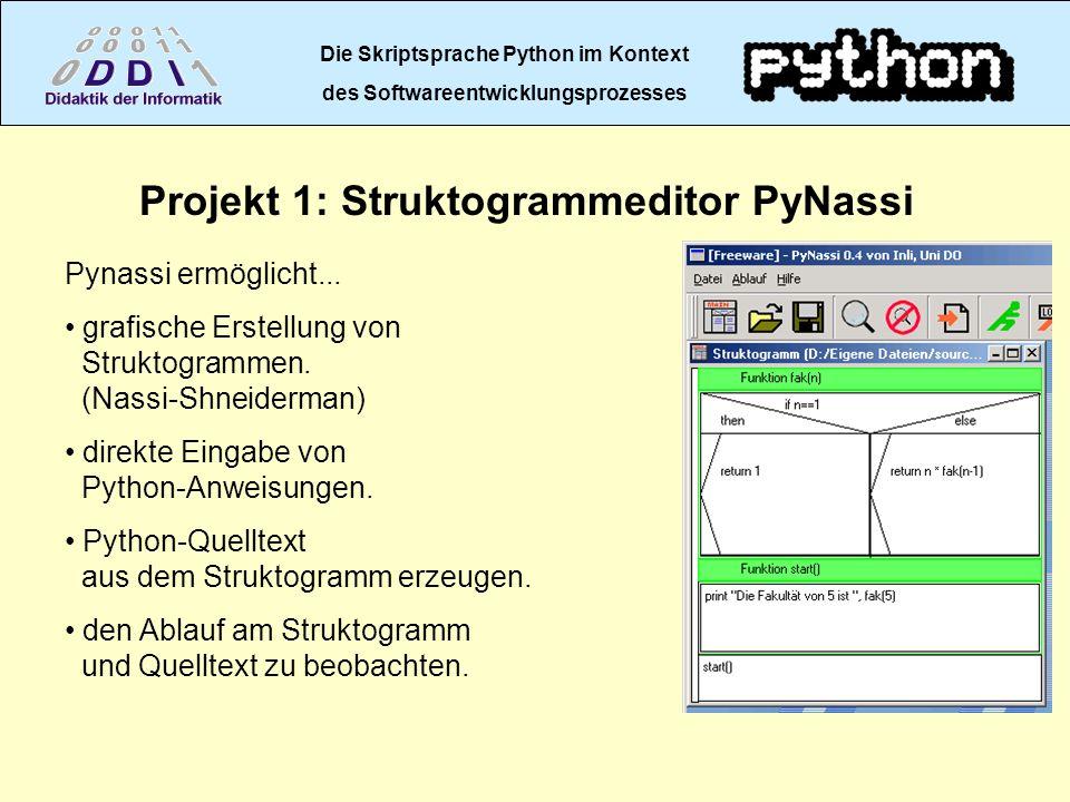Die Skriptsprache Python im Kontext des Softwareentwicklungsprozesses Projekt 1: Struktogrammeditor PyNassi Pynassi ermöglicht... grafische Erstellung