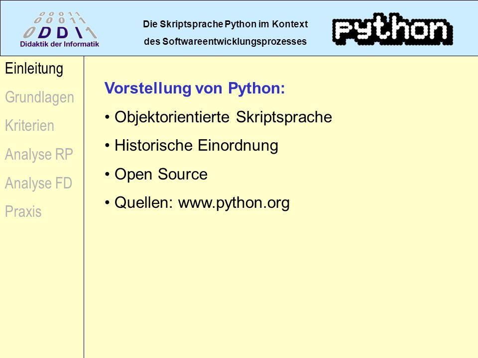 Die Skriptsprache Python im Kontext des Softwareentwicklungsprozesses Einleitung Grundlagen Kriterien Analyse RP Analyse FD Praxis Vorstellung von Pyt