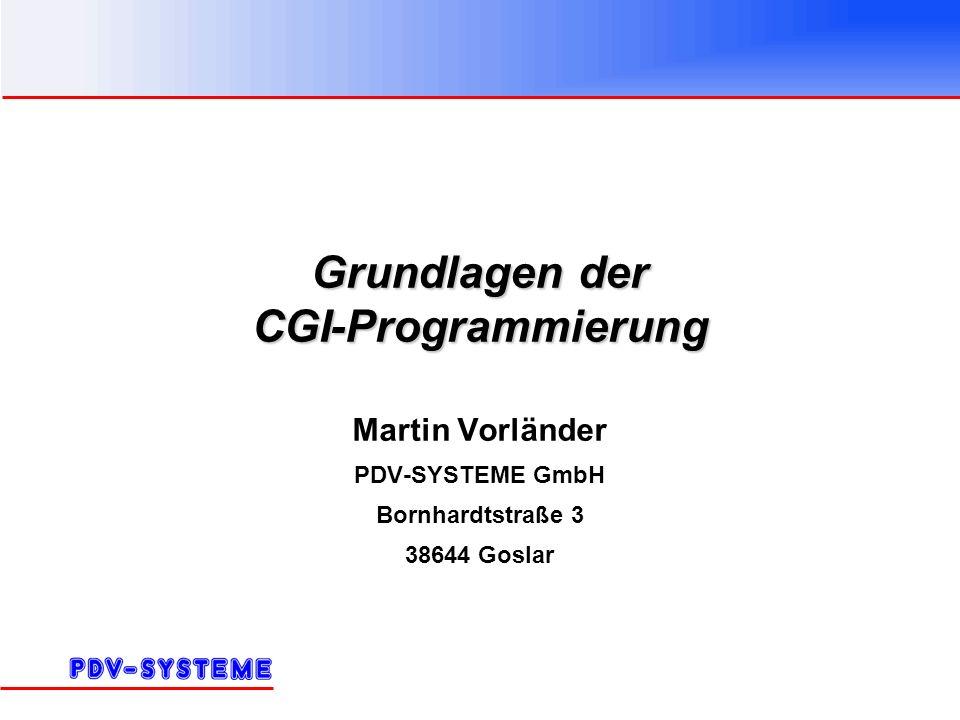 Grundlagen der CGI-Programmierung Martin Vorländer PDV-SYSTEME GmbH Bornhardtstraße 3 38644 Goslar