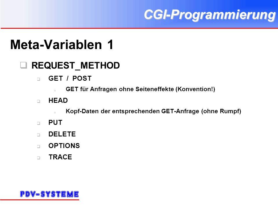 CGI-Programmierung Meta-Variablen 1 REQUEST_METHOD GET / POST GET für Anfragen ohne Seiteneffekte (Konvention!) HEAD Kopf-Daten der entsprechenden GET-Anfrage (ohne Rumpf) PUT DELETE OPTIONS TRACE