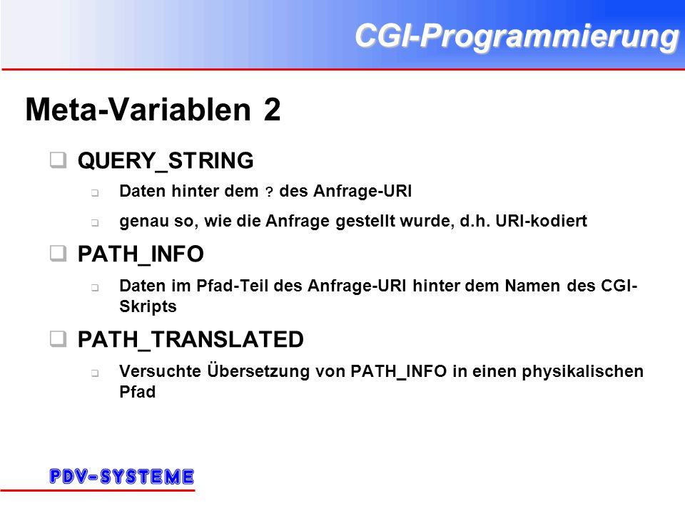 CGI-Programmierung Meta-Variablen 2 QUERY_STRING Daten hinter dem ? des Anfrage-URI genau so, wie die Anfrage gestellt wurde, d.h. URI-kodiert PATH_IN