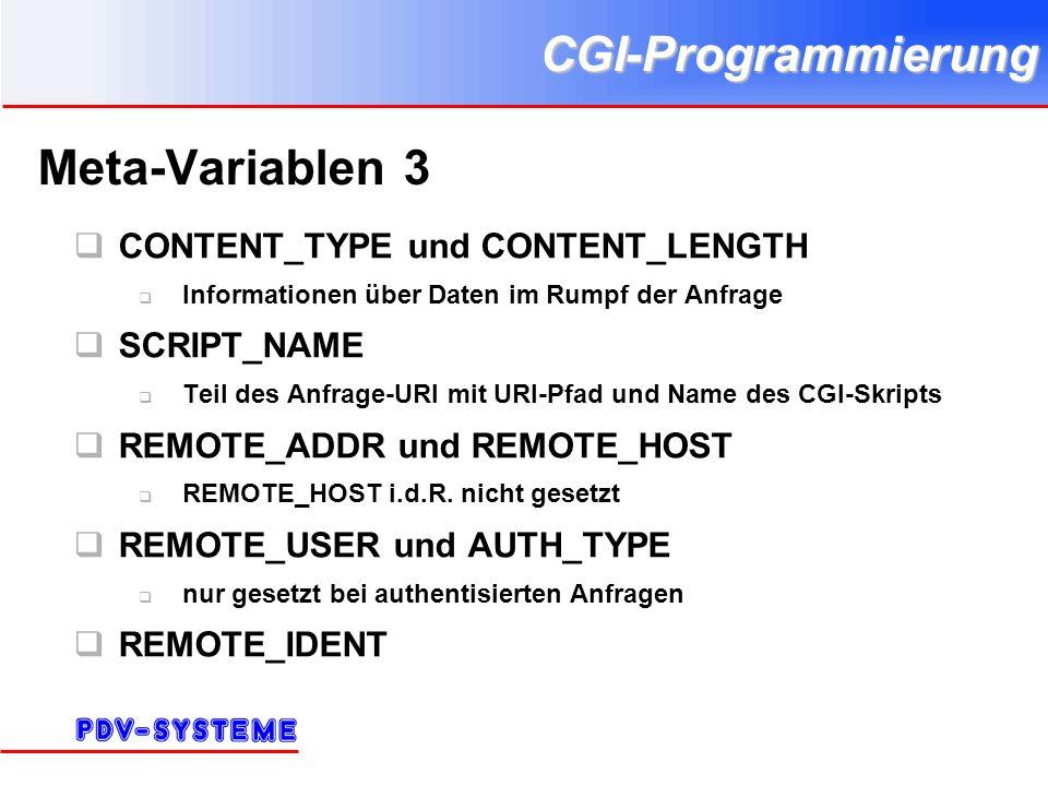 CGI-Programmierung Meta-Variablen 3 CONTENT_TYPE und CONTENT_LENGTH Informationen über Daten im Rumpf der Anfrage SCRIPT_NAME Teil des Anfrage-URI mit