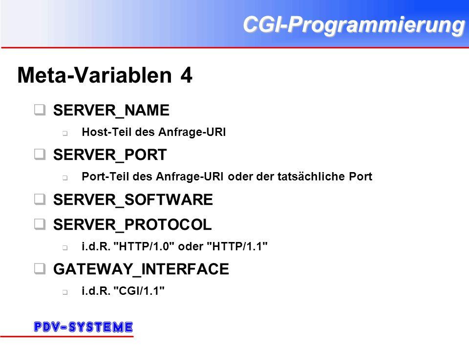 CGI-Programmierung Meta-Variablen 4 SERVER_NAME Host-Teil des Anfrage-URI SERVER_PORT Port-Teil des Anfrage-URI oder der tatsächliche Port SERVER_SOFT