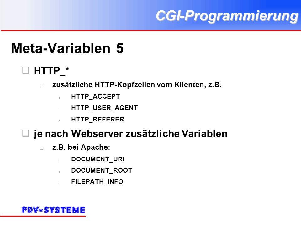 CGI-Programmierung Meta-Variablen 5 HTTP_* zusätzliche HTTP-Kopfzeilen vom Klienten, z.B. HTTP_ACCEPT HTTP_USER_AGENT HTTP_REFERER je nach Webserver z