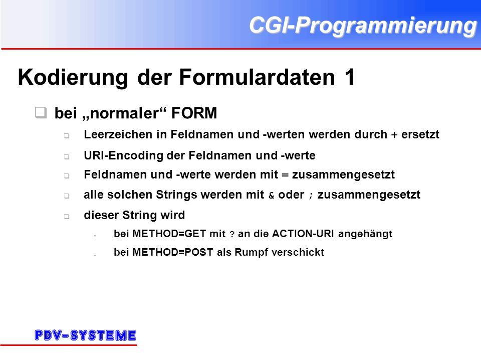 CGI-Programmierung Kodierung der Formulardaten 1 bei normaler FORM Leerzeichen in Feldnamen und -werten werden durch + ersetzt URI-Encoding der Feldnamen und -werte Feldnamen und -werte werden mit = zusammengesetzt alle solchen Strings werden mit & oder ; zusammengesetzt dieser String wird bei METHOD=GET mit .