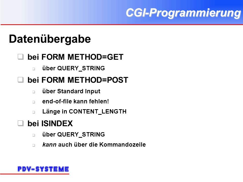 CGI-Programmierung Datenübergabe bei FORM METHOD=GET über QUERY_STRING bei FORM METHOD=POST über Standard Input end-of-file kann fehlen! Länge in CONT
