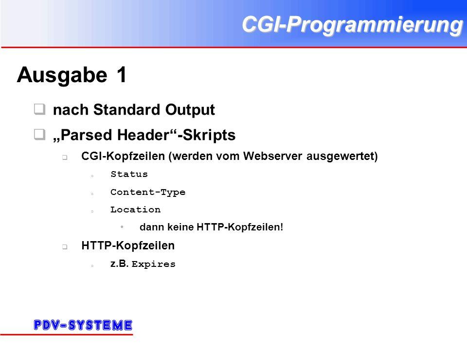 CGI-Programmierung Ausgabe 1 nach Standard Output Parsed Header-Skripts CGI-Kopfzeilen (werden vom Webserver ausgewertet) Status Content-Type Location dann keine HTTP-Kopfzeilen.