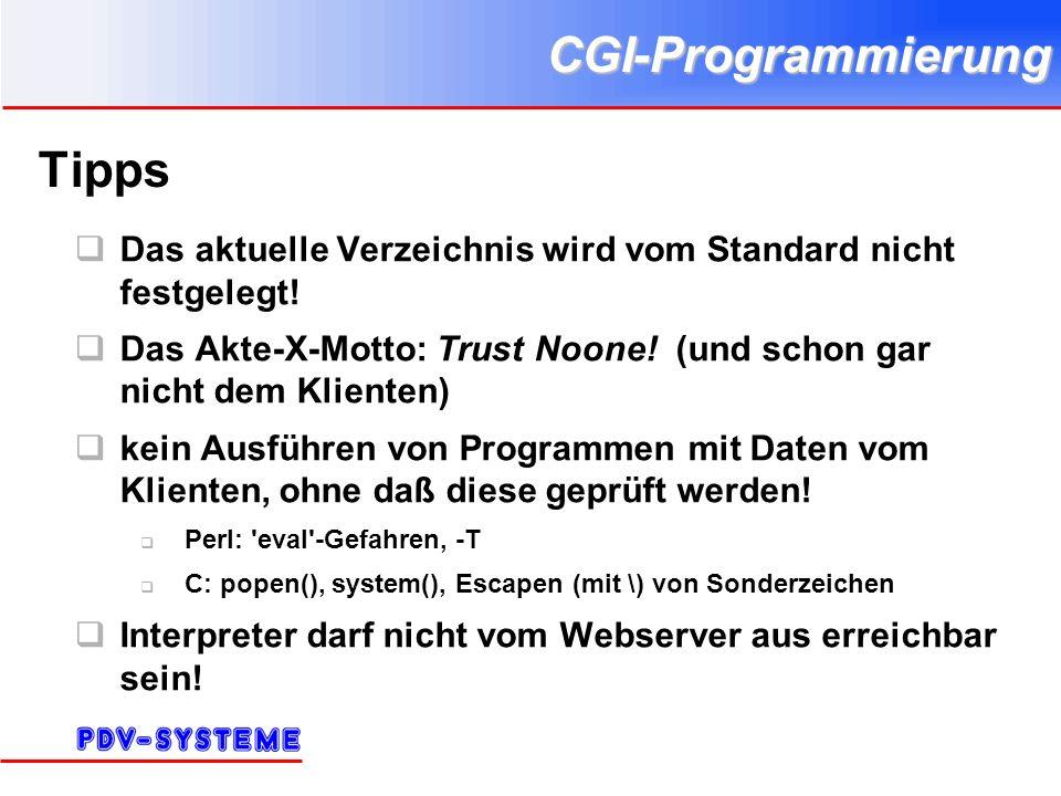 CGI-Programmierung Tipps Das aktuelle Verzeichnis wird vom Standard nicht festgelegt! Das Akte-X-Motto: Trust Noone! (und schon gar nicht dem Klienten