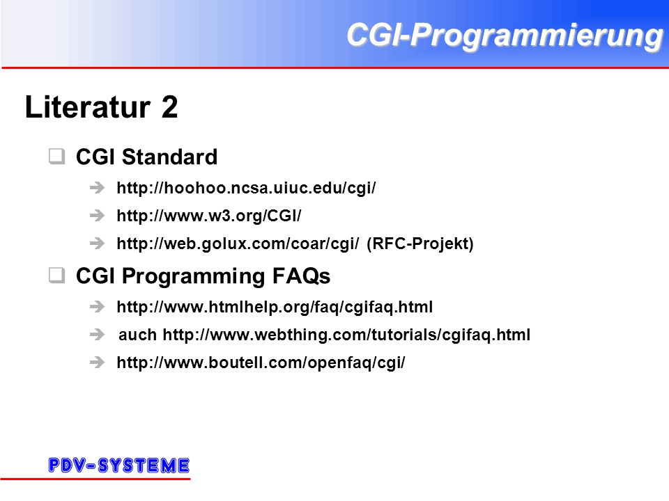 CGI-Programmierung Literatur 2 CGI Standard http://hoohoo.ncsa.uiuc.edu/cgi/ http://www.w3.org/CGI/ http://web.golux.com/coar/cgi/ (RFC-Projekt) CGI Programming FAQs http://www.htmlhelp.org/faq/cgifaq.html auch http://www.webthing.com/tutorials/cgifaq.html http://www.boutell.com/openfaq/cgi/
