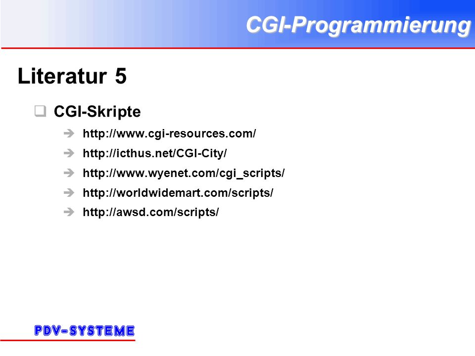 CGI-Programmierung Literatur 5 CGI-Skripte http://www.cgi-resources.com/ http://icthus.net/CGI-City/ http://www.wyenet.com/cgi_scripts/ http://worldwi