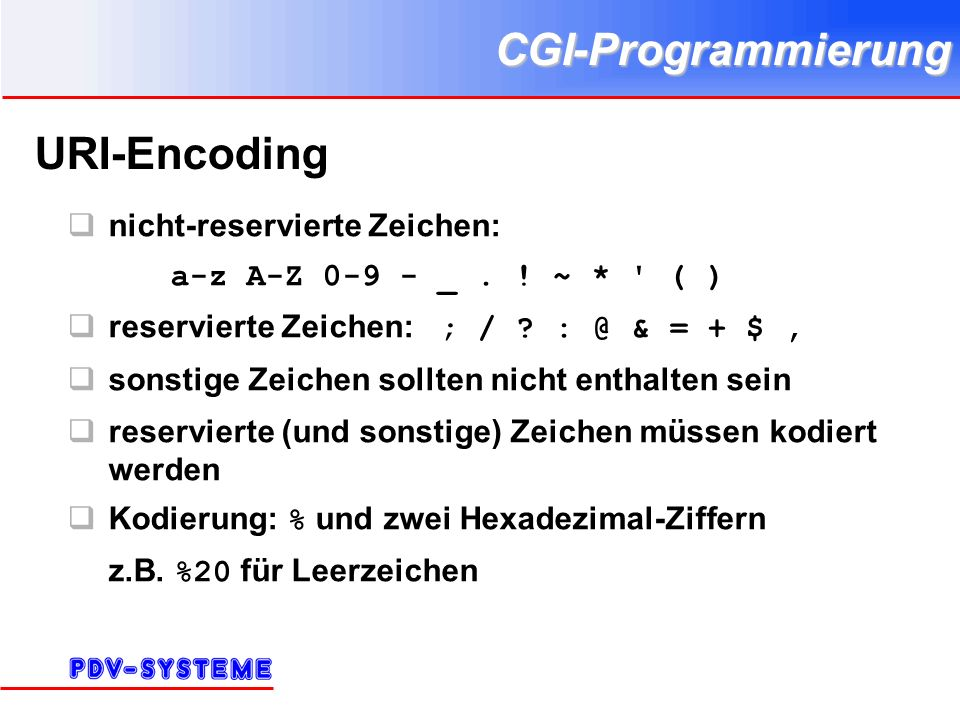 CGI-Programmierung URI-Encoding nicht-reservierte Zeichen: a-z A-Z 0-9 - _. ! ~ * ' ( ) reservierte Zeichen: ; / ? : @ & = + $, sonstige Zeichen sollt