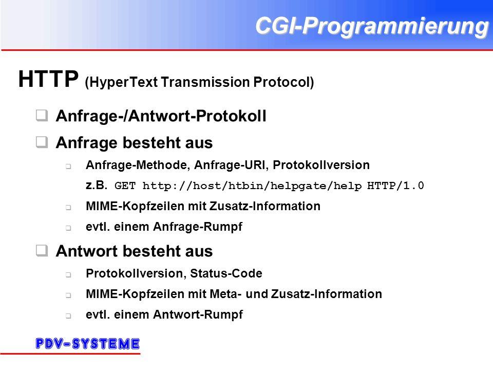 CGI-Programmierung HTTP (HyperText Transmission Protocol) Anfrage-/Antwort-Protokoll Anfrage besteht aus Anfrage-Methode, Anfrage-URI, Protokollversion z.B.