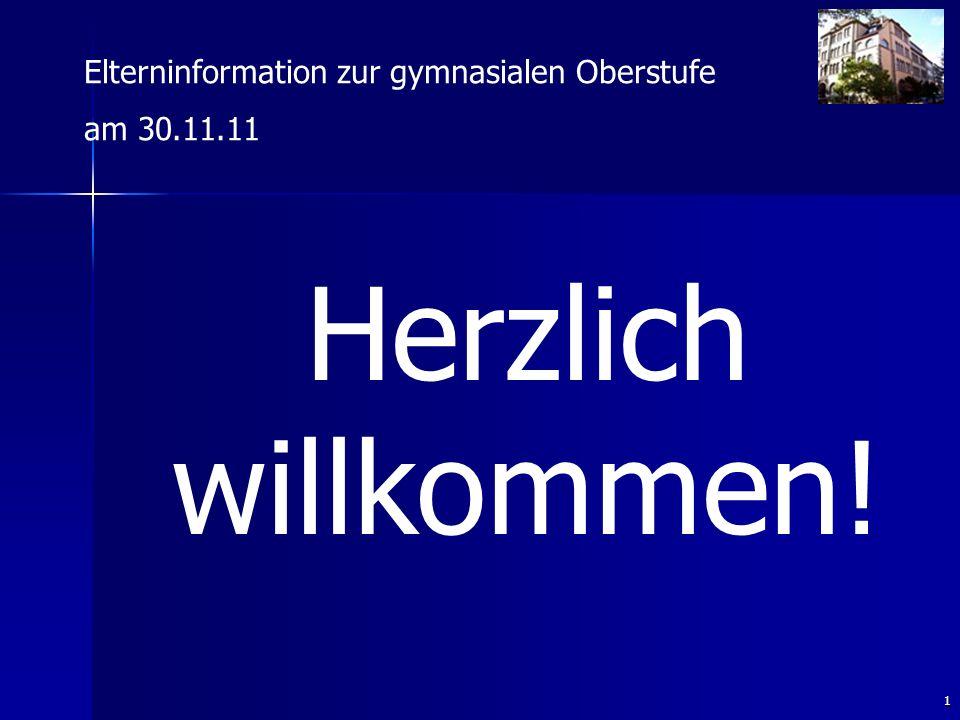 1 Herzlich willkommen! Elterninformation zur gymnasialen Oberstufe am 30.11.11