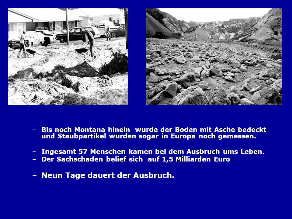 –Bis noch Montana hinein wurde der Boden mit Asche bedeckt und Staubpartikel wurden sogar in Europa noch gemessen. –Ingesamt 57 Menschen kamen bei dem