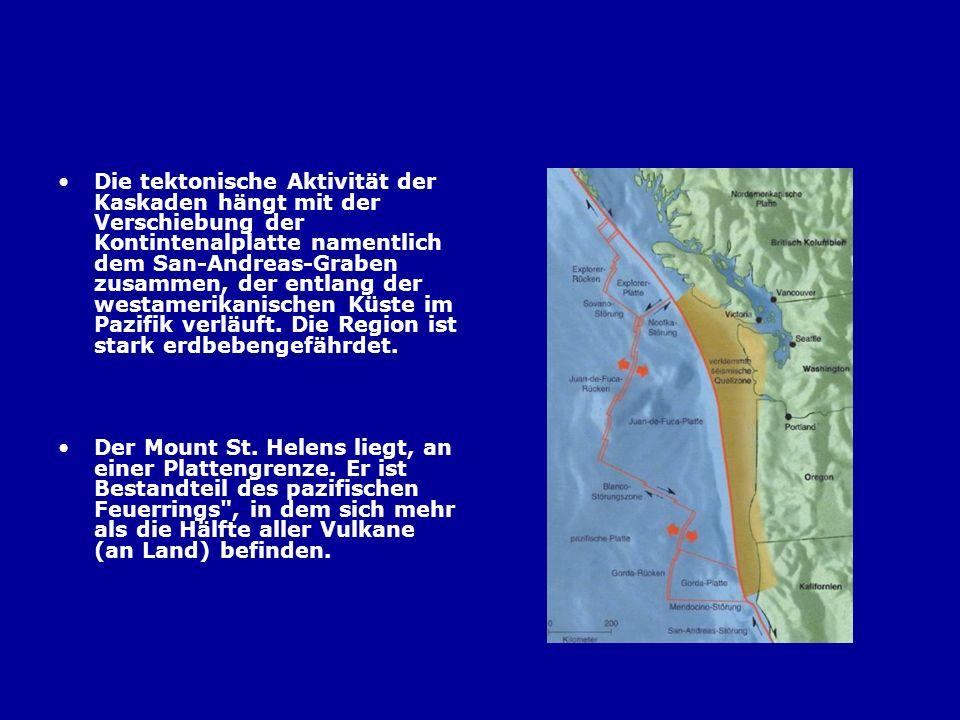 Die tektonische Aktivität der Kaskaden hängt mit der Verschiebung der Kontintenalplatte namentlich dem San-Andreas-Graben zusammen, der entlang der we