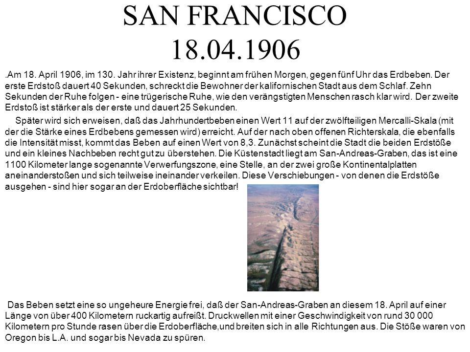 SAN FRANCISCO 18.04.1906.Am 18. April 1906, im 130. Jahr ihrer Existenz, beginnt am frühen Morgen, gegen fünf Uhr das Erdbeben. Der erste Erdstoß daue