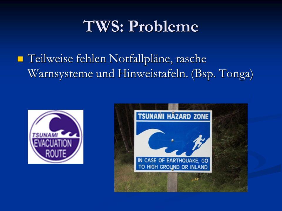 TWS: Probleme Teilweise fehlen Notfallpläne, rasche Warnsysteme und Hinweistafeln. (Bsp. Tonga) Teilweise fehlen Notfallpläne, rasche Warnsysteme und