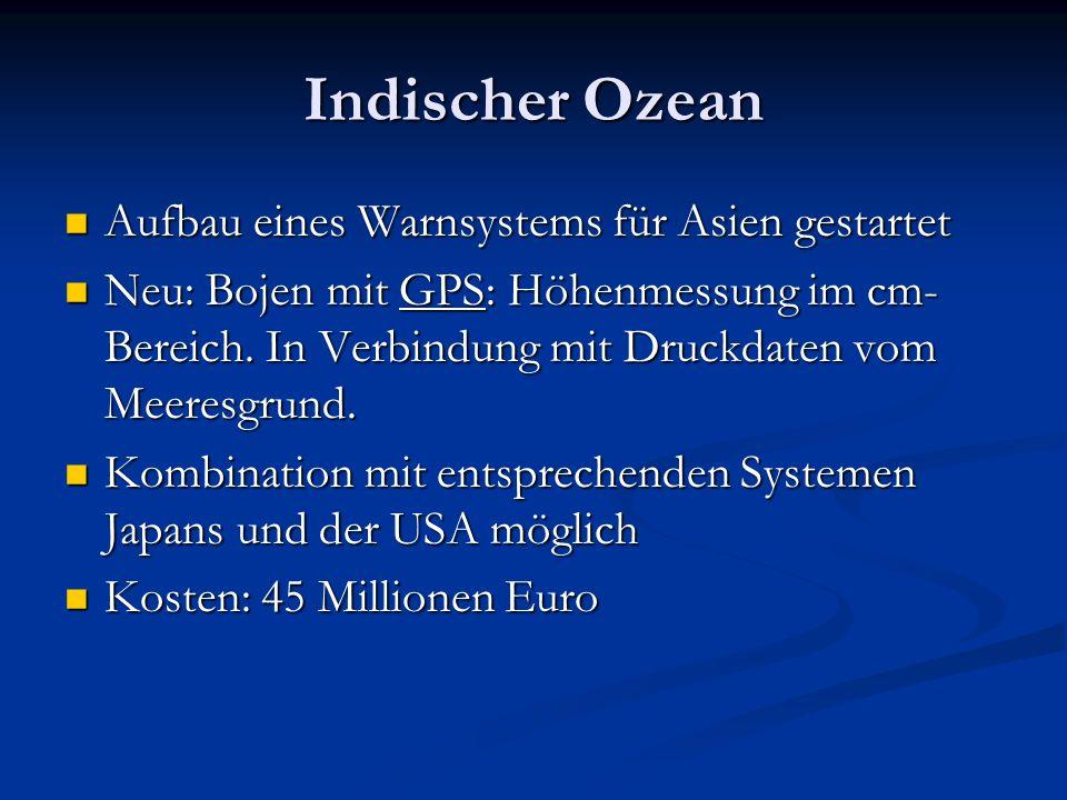 Indischer Ozean Aufbau eines Warnsystems für Asien gestartet Aufbau eines Warnsystems für Asien gestartet Neu: Bojen mit GPS: Höhenmessung im cm- Bere