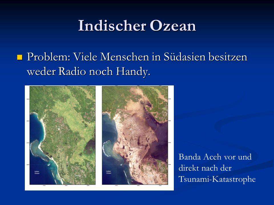 Indischer Ozean Problem: Viele Menschen in Südasien besitzen weder Radio noch Handy. Problem: Viele Menschen in Südasien besitzen weder Radio noch Han