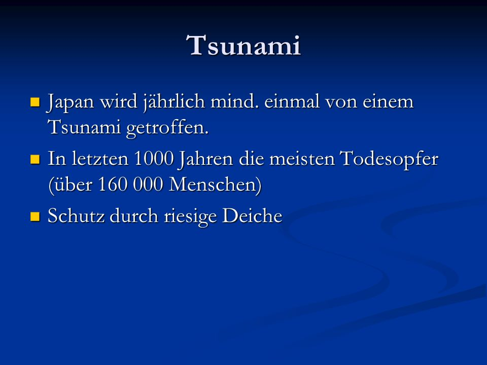 Tsunami Japan wird jährlich mind. einmal von einem Tsunami getroffen. Japan wird jährlich mind. einmal von einem Tsunami getroffen. In letzten 1000 Ja