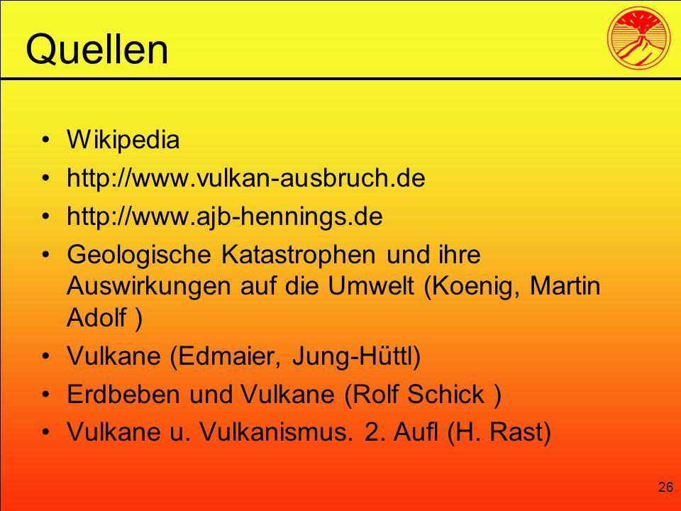 26 Wikipedia http://www.vulkan-ausbruch.de http://www.ajb-hennings.de Geologische Katastrophen und ihre Auswirkungen auf die Umwelt (Koenig, Martin Ad