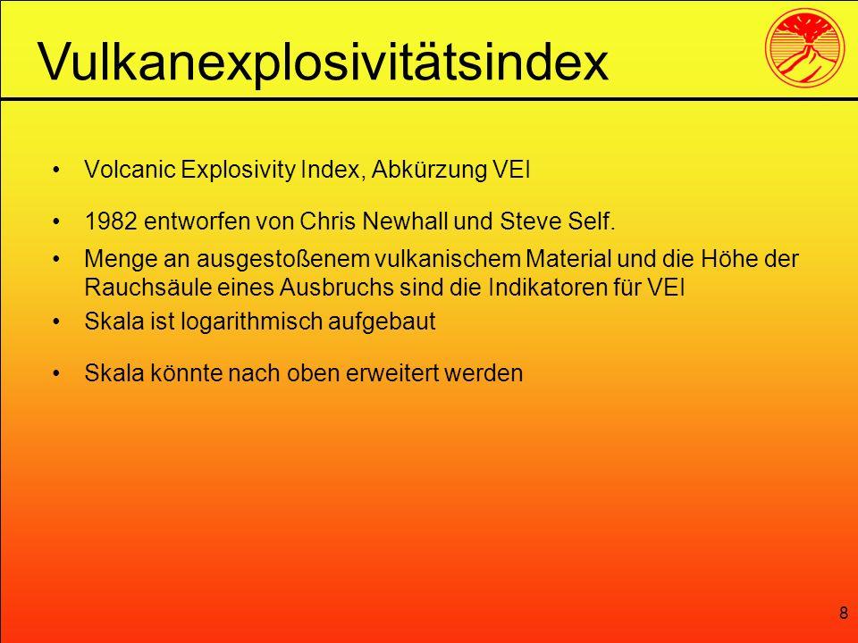 8 Volcanic Explosivity Index, Abkürzung VEI 1982 entworfen von Chris Newhall und Steve Self. Menge an ausgestoßenem vulkanischem Material und die Höhe