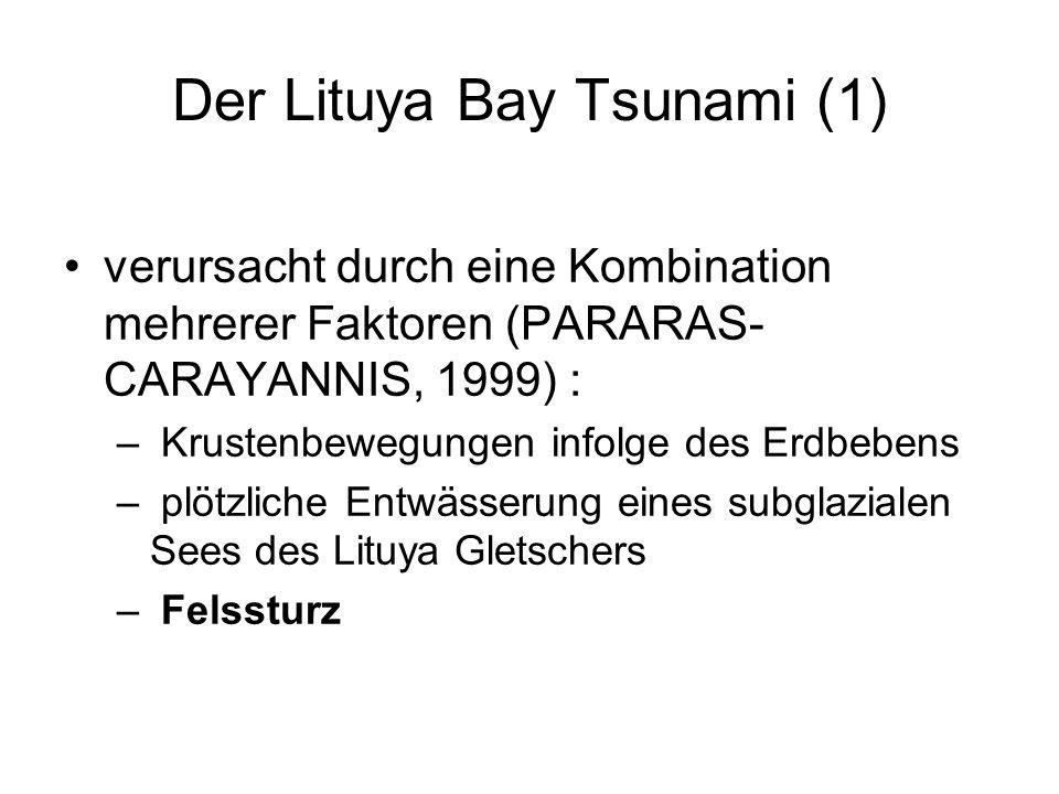 Der Lituya Bay Tsunami (1) verursacht durch eine Kombination mehrerer Faktoren (PARARAS- CARAYANNIS, 1999) : – Krustenbewegungen infolge des Erdbebens